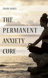 The Permanent Anxiety Cure