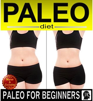 Paleo Diet - Paleo For Beginners Weight Loss Guide Book Plus Paleo Cook Book and Paleo Recipes...Lose Weight Fast and Easy With The Paleo Way: (paleo, ... Diet and Weight Loss Books by Sam Siv 1)