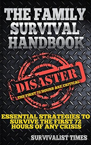 Survival Guide: Essential Strategies For Surviving The First 72 Hours of Any Disaster