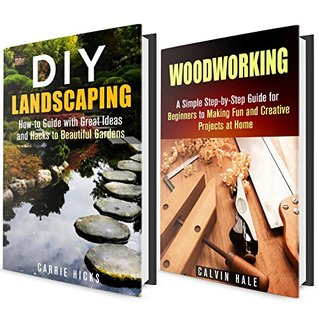 DIY Woodwork and Landscaping Box Set: Amazing and Simple DIY Woodwork and Landscaping Ideas for Your Home and Garden