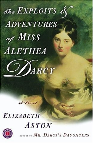 The Exploits & Adventures of Miss Alethea Darcy (Darcy #2)