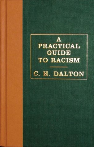 A Practical Guide to Racism by C.H. Dalton