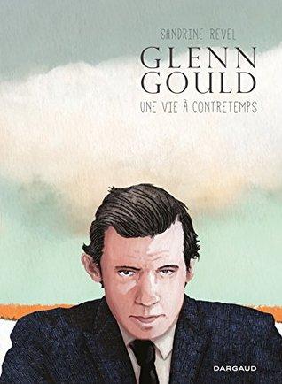 Glenn Gould, une vie à contretemps (Hors Collection Dargaud)