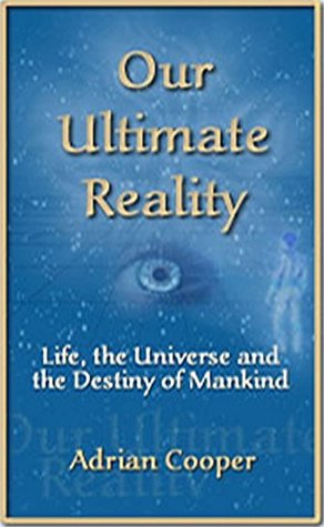 Our Ultimate Reality: Life, the Universe and Destiny of Mankind
