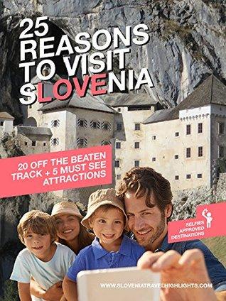 Descargas de pdf gratis para libros 25 Reasons to Visit Slovenia: 20 off the beaten track + 5 must see attractions