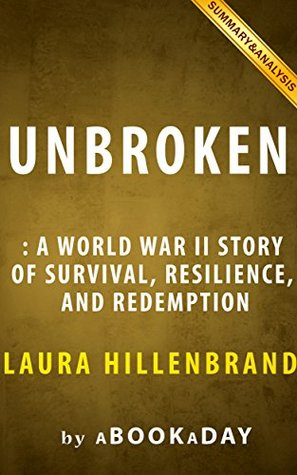 Unbroken: A World War II Story of Survival, Resilience, and Redemption by Laura Hillenbrand | Summary & Analysis