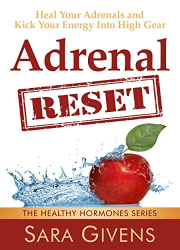 Adrenal Reset Diet: 7 Day Adrenal Reset Program Proven To Restore Energy And Cure Adrenal Fatigue (Hormone reset diet, adrenal fatigue, adrenal reset, ... anxiety, menopause books, stress)