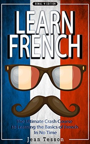 FRENCH: Learn French - French Dictionary, French Verbs & French Vocabulary - The Ultimate Crash Course to Learning the Basics of the French Language In ... Travel Guide, Paris Travel Guide, Book 1)