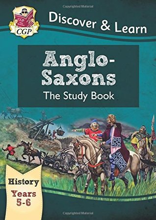 KS2 Discover & Learn: History - Anglo-Saxons Study Book, Year 5 & 6
