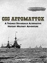 CSS Appomattox: A Thomas Devareaux Alternative History Military Adventure (The Thomas Sumter Devareaux Series Book 1)