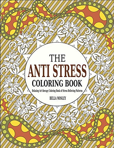 The Anti Stress Coloring Book: Relaxing Art therapy Coloring Book of Stress Relieving Patterns (Adult Coloring Books, Anti Stress Coloring Books, Mindfulness Coloring Book, Best Sellers 1)