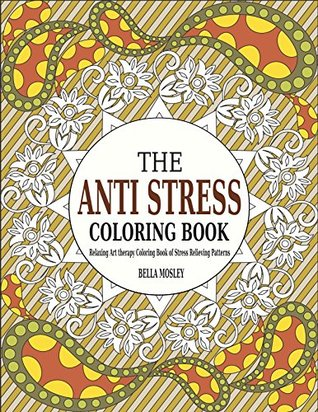The Anti Stress Coloring Book Relaxing Art Therapy Of