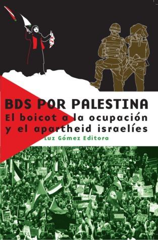BDS por Palestina. El boicot a la ocupación y el apartheid israelíes.