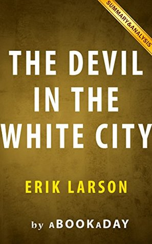 Summary of The Devil in the White City: A Saga of Magic and Murder at the Fair that Changed America by Erik Larson | Summary & Analysis