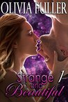 Strange and Beautiful: Part 1
