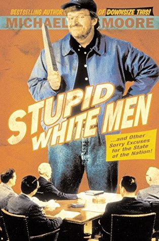 Stupid White Men ...and other Sorry Excuses for the State of the Nation