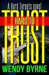 Hard to Trust (Hard Targets, #2)