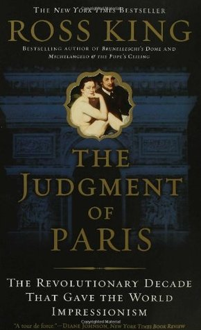 The Judgment of Paris: The Revolutionary Decade That Gave the World Impressionism (Paperback)