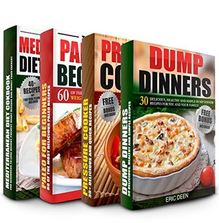 Dump Dinners: Pressure Cooker Cookbook, Paleo Diet and Mediterranean Diet Box Set: 150+ Of The Most Delicious and Healthy Recipes You Need To Know (Dump Dinners, Dump Dinners Cookbook, Slow Cooker)