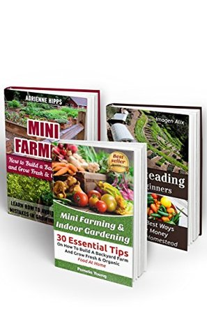 Mini Farming & Indoor Gardening BOX SET 3 IN 1: 75 Tips On How To Build A Backyard Farm And Grow Fresh & Organic Food And Make Money From Your Homestead: ... farming, How to build a chicken coop,)