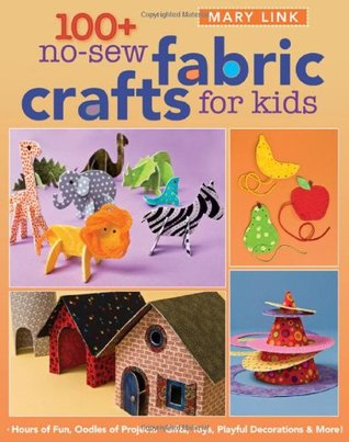 Buenos libros para leer descarga gratuita pdf 100+ No-Sew Fabric Crafts for Kids: Hours of Fun, Oodles of Projects, Gifts, Toys, playful Decorations & More!