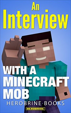Minecraft: An Interview With An Enderman: Book 3 (An Unofficial Minecraft Book) (Minecraft Books, Minecraft Herobrine, Minecraft Diaries, Minecraft Comics, ... (An Interview With A Minecraft Mob)
