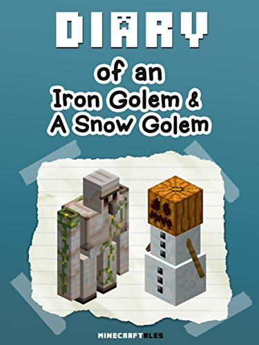 MineCraft: Diary of an Iron Golem and a Snow Golem [An Unofficial MineCraft Book] For kids who like: Minecraft Diaries, Minecraft Books for Kids, Minecraft ... Minecraft Stories (Minecraft Tales Book 12)
