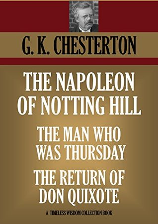 The Napoleon of Notting Hill ** The Man Who Was Thursday ** The Return of Don Quixote (Timeless Wisdom Collection Book 1136)