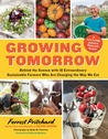 Growing Tomorrow: A Farm-to-Table Journey in Photos and Recipes—Behind the Scenes with 18 Extraordinary Sustainable Farmers Who Are Changing the Way We Eat