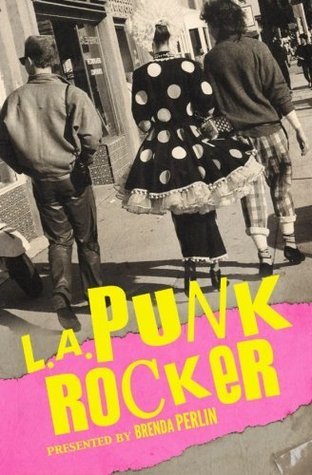 L.A. Punk Rocker: Stories of Sex, Drugs and Punk Rock That Will Make You Wish You'd Been in There.