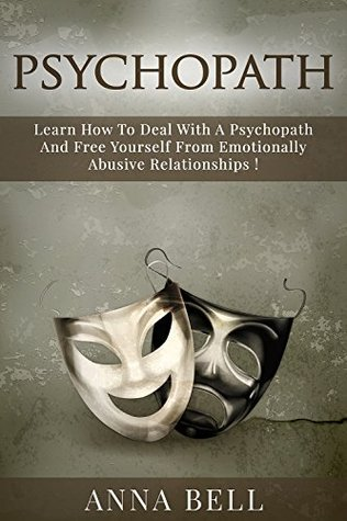 Psychopath: Learn How to Deal with a Psychopath and Free Yourself from Emotionally Abusive Relationships !