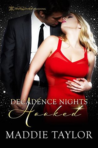 Hooked (Decadence Nights Book 1) by Maddie Taylor