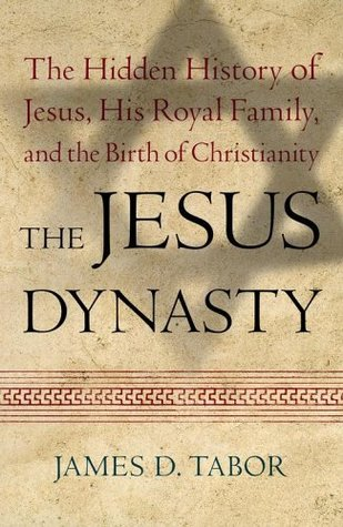 The Jesus Dynasty: The Hidden History of Jesus, His Royal Family and the Birth of Christianity