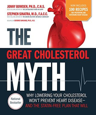 The Great Cholesterol Myth + 100 Recipes for Preventing and Reversing Heart Disease: Why Lowering Your Cholesterol Won't Prevent Heart Disease and the Statin Free Plan and Diet that Will