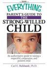 The Everything Parent's Guide To The Strong-Willed Child: An Authoritative Guide to Raising a Respectful, Cooperative, And Positive Child