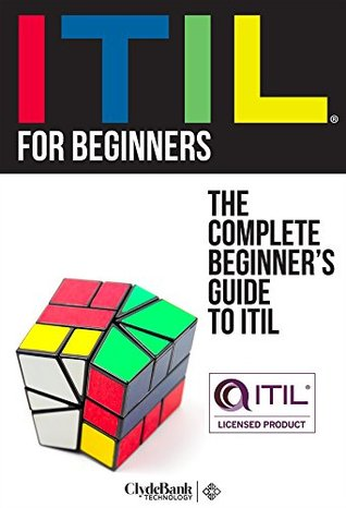 ITIL: For Beginners - The Complete Beginner's Guide To ITIL