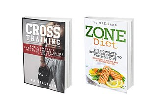 Cross Training: The Ultimate Workout & Diet Combination: 2 Book Boxset - Cross Training & The Zone Diet (WOD's, Paleo, Zone Diet, Cross Training 3)
