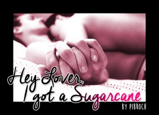 Hey Lover, I Got a Sugarcane