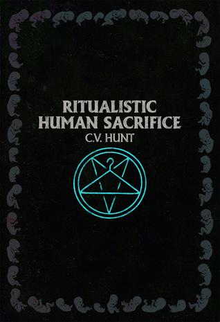Ritualistic Human Sacrifice by C.V. Hunt