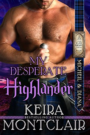 My Desperate Highlander: Micheil and Diana (Clan Grant Series Book 6)