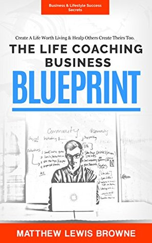 Life coaching business blueprint a step by step guide to building 25968573 malvernweather Image collections
