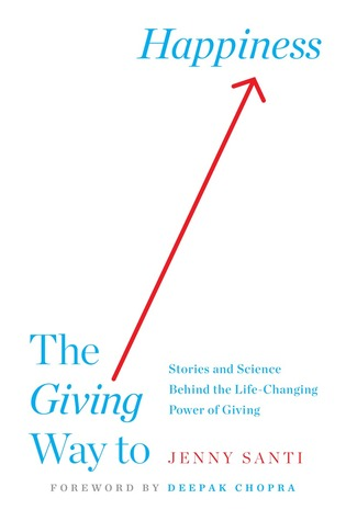 The Giving Way to Happiness: Stories and Science Behind the Life-Changing Power of Giving