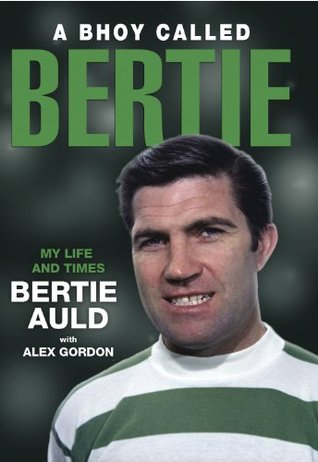 A Bhoy Called Bertie: My Life and Times, Bertie Auld with Alex Gordon EPUB Free Download