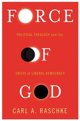 force-of-god-political-theology-and-the-crisis-of-liberal-democracy