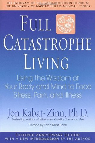 Using the Wisdom of Your Body and Mind to Face Stress, Pain, and Illness - Jon Kabat-Zinn