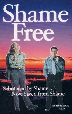 Shame Free: Sabotaged By Shame, Now Saved From Shame!