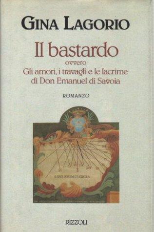 il-bastardo-ovvero-gli-amori-i-travagli-e-le-lacrime-di-don-emanuel-di-savoia