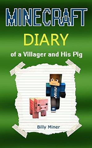 MINECRAFT Villager: Minecraft Villager Diary: Minecraft Diary of a Villager and His Pig (Minecraft Books for Children, Minecraft Books for Kids, Minecraft Stories, Minecraft Pig)