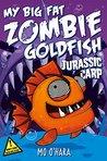 Jurassic Carp (My Big Fat Zombie Goldfish, #6)