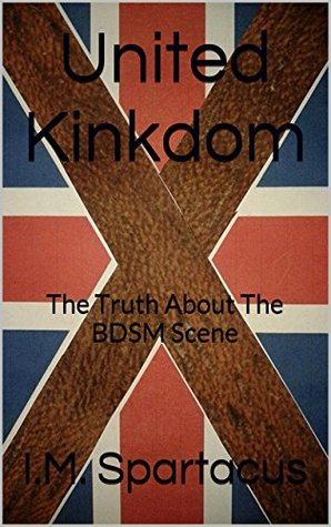 UNITED KINKDOM: The Truth About The BDSM Scene